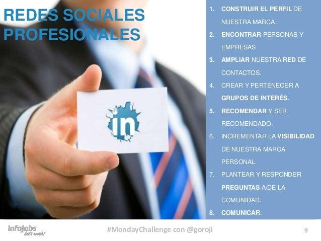 9 1. CONSTRUIR EL PERFIL DE NUESTRA MARCA. 2. ENCONTRAR PERSONAS Y EMPRESAS. 3. AMPLIAR NUESTRA RED DE CONTACTOS. 4. CREAR...