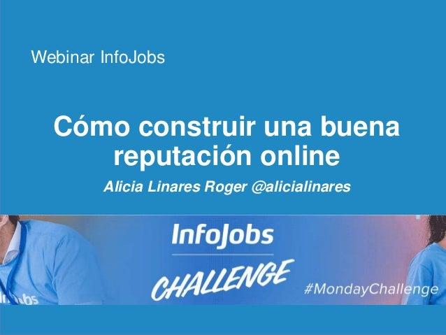 1 Cómo construir una buena reputación online Alicia Linares Roger @alicialinares Webinar InfoJobs