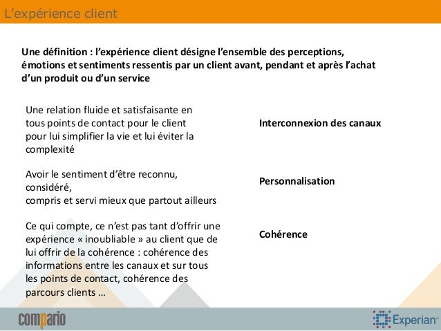 L'expérience client Une définition : l'expérience client désigne l'ensemble des perceptions, émotions et sentiments ressen...