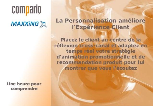 La Personnalisation améliore l'Expérience Client Placez le client au centre de la réflexion cross-canal et adaptez en temp...