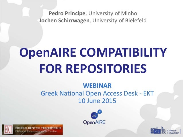 OpenAIRE COMPATIBILITY FOR REPOSITORIES WEBINAR Greek National Open Access Desk - EKT 10 June 2015 Pedro Principe, Univers...
