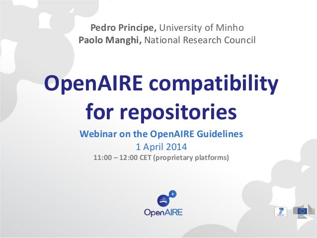 OpenAIRE compatibility for repositories Webinar on the OpenAIRE Guidelines 1 April 2014 11:00 – 12:00 CET (proprietary pla...