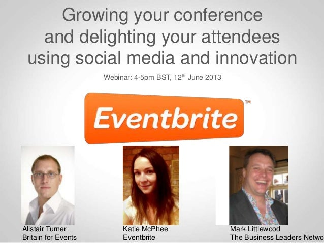 Growing your conferenceand delighting your attendeesusing social media and innovationWebinar: 4-5pm BST, 12th June 2013Kat...