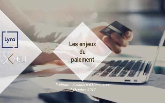 Digital that sells. And beyond. Les enjeux du paiement Webinar - Connected Commerce 3 Octobre 2017