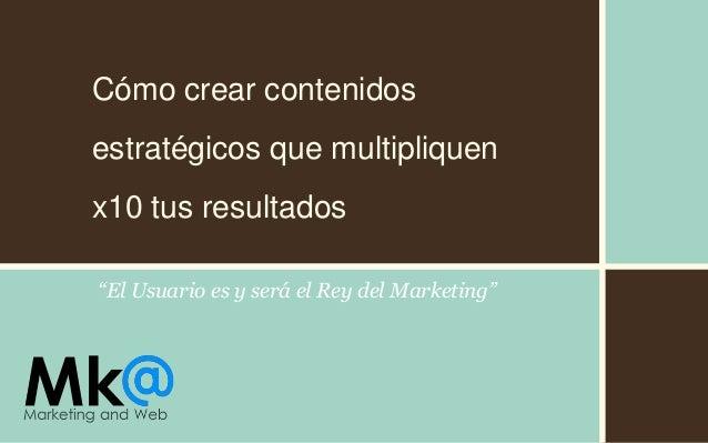 """""""El Usuario es y será el Rey del Marketing"""" Cómo crear contenidos estratégicos que multipliquen x10 tus resultados"""
