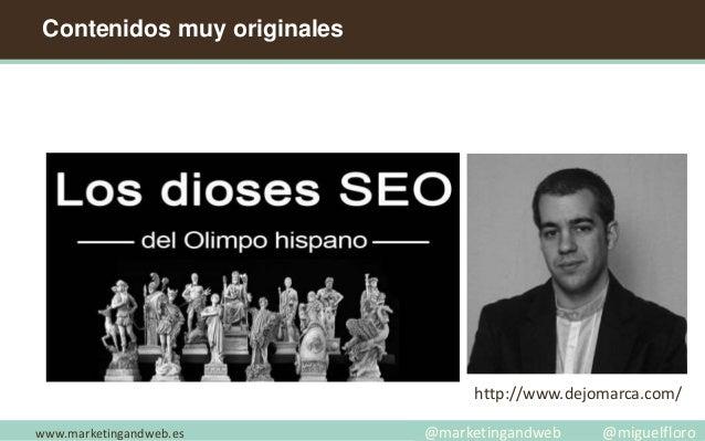 Contenidos muy originales www.marketingandweb.es http://www.dejomarca.com/ @marketingandweb @miguelfloro