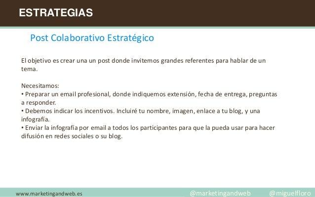 ESTRATEGIAS www.marketingandweb.es Post Colaborativo Estratégico El objetivo es crear una un post donde invitemos grandes ...
