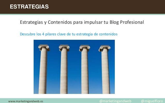 ESTRATEGIAS www.marketingandweb.es Estrategias y Contenidos para impulsar tu Blog Profesional Descubre los 4 pilares clave...