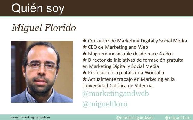 Quién soy Miguel Florido ★ Consultor de Marketing Digital y Social Media ★ CEO de Marketing and Web ★ Bloguero incansable ...