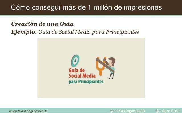 Cómo conseguí más de 1 millón de impresiones Creación de una Guía Ejemplo. Guía de Social Media para Principiantes www.mar...