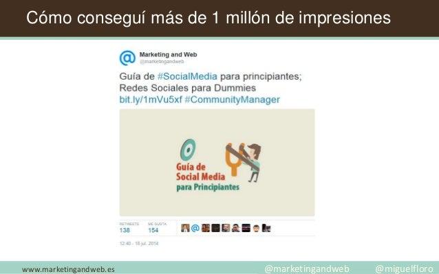 www.marketingandweb.es @marketingandweb @miguelfloro Cómo conseguí más de 1 millón de impresiones
