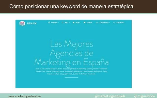 www.marketingandweb.es @marketingandweb @miguelfloro Cómo posicionar una keyword de manera estratégica
