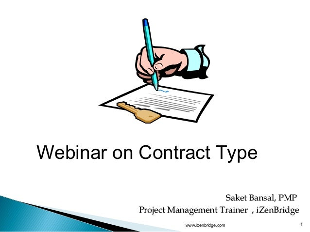 www.izenbridge.com 1Webinar on Contract TypeSaket Bansal, PMPSaket Bansal, PMPProject Management Trainer , iZenBridgeProje...
