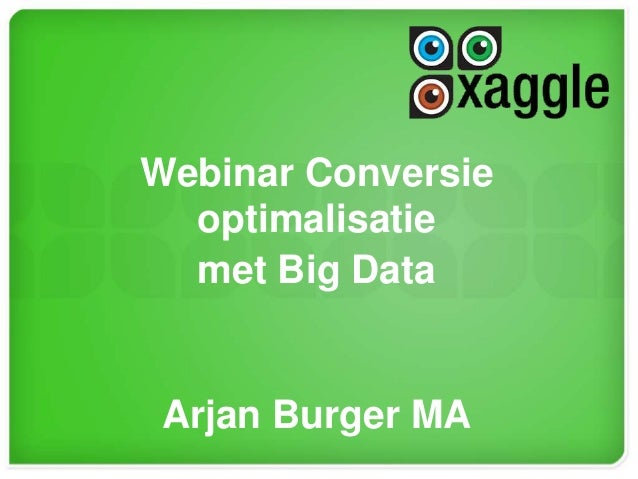 Webinar Conversie optimalisatie met Big Data Arjan Burger MA
