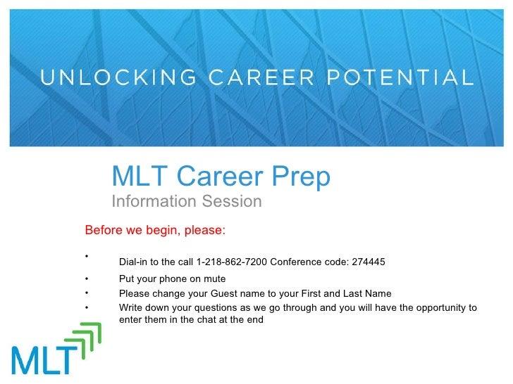 MLT Career Prep Information Session <ul><li>Before we begin, please: </li></ul><ul><li>Dial-in to the call 1-218-862-7200 ...