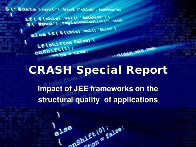 CRASH Special Report                    Impact of JEE frameworks on the                    structural quality of applicati...