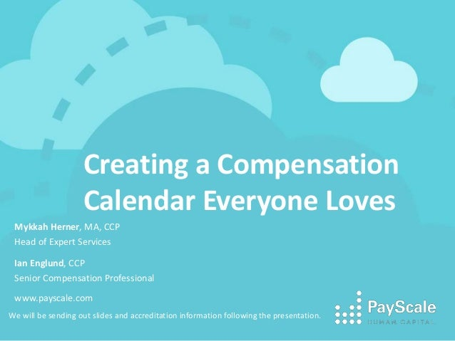 Creating a Compensation Calendar Everyone Loves We will be sending out slides and accreditation information following the ...