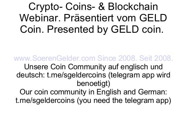 Crypto- Coins- & Blockchain Webinar. Pr�sentiert vom GELD Coin. Presented by GELD coin. www.SoerenGelder.com Since 2008. S...