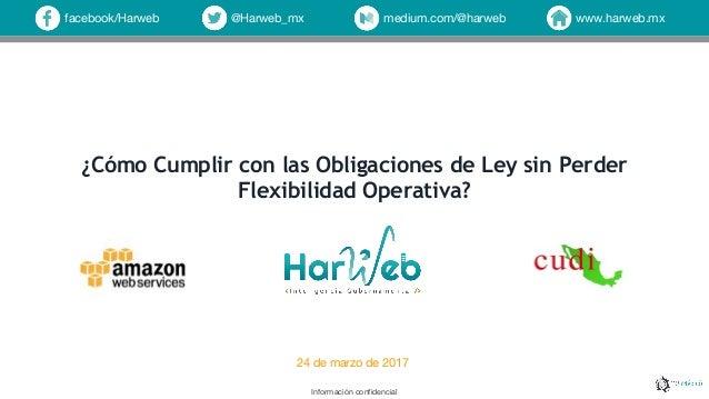 Información confidencial www.harweb.mxfacebook/Harweb @Harweb_mx medium.com/@harweb ¿Cómo Cumplir con las Obligaciones de ...