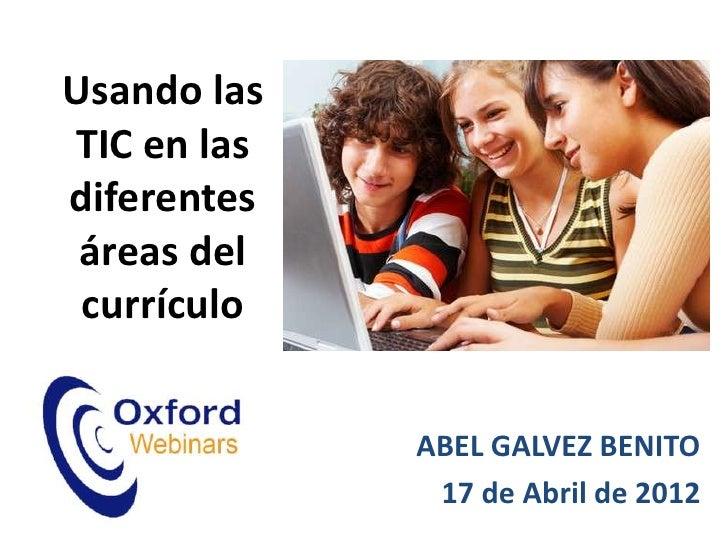 Usando lasTIC en lasdiferentes áreas del currículo             ABEL GALVEZ BENITO              17 de Abril de 2012