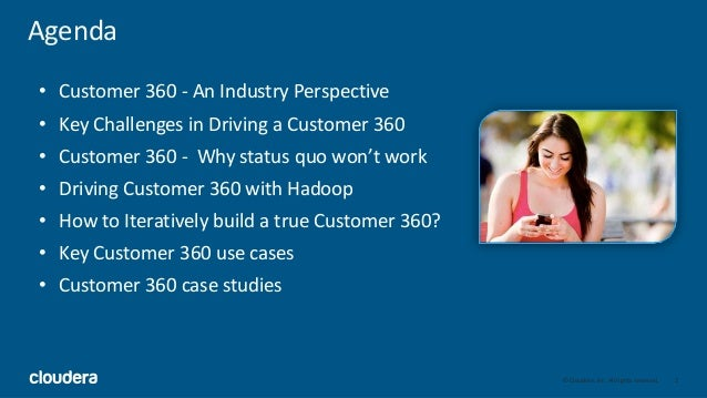 2© Cloudera, Inc. All rights reserved. Agenda • Customer 360 - An Industry Perspective • Key Challenges in Driving a Custo...