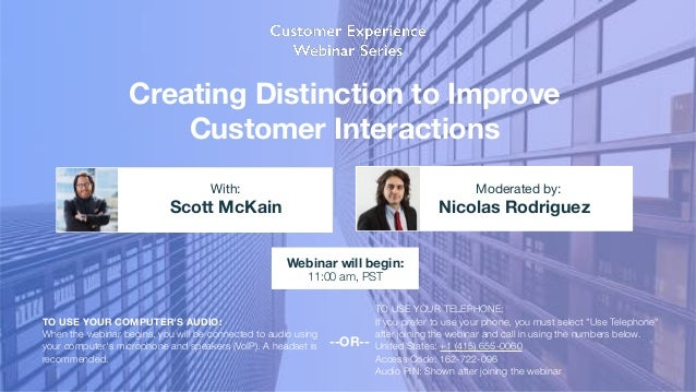Creating Distinction to Improve Customer Interactions Scott McKain Nicolas Rodriguez With: Moderated by: TO USE YOUR COMPU...