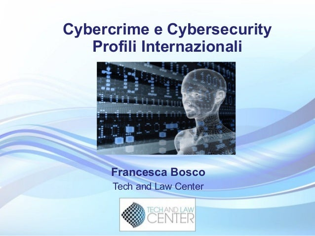 Cybercrime e Cybersecurity   Profili Internazionali     Francesca Bosco      Tech and Law Center