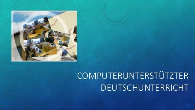 COMPUTERUNTERSTÜTZTER DEUTSCHUNTERRICHT
