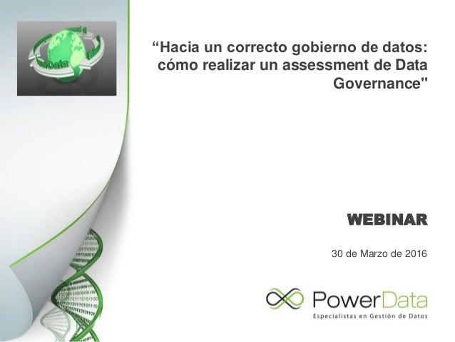 """""""Hacia un correcto gobierno de datos: cómo realizar un assessment de Data Governance"""" WEBINAR 30 de Marzo de 2016"""