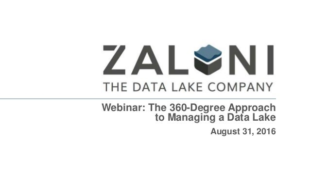 Webinar: The 360-Degree Approach to Managing a Data Lake August 31, 2016