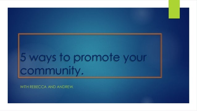 5 ways to promote your community. WITH REBECCA AND ANDREW.