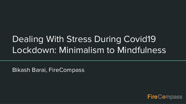 Dealing With Stress During Covid19 Lockdown: Minimalism to Mindfulness Bikash Barai, FireCompass