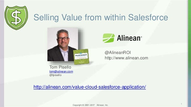 Copyright © 2001-2017 Alinean, Inc. Selling Value from within Salesforce 1 Tom Pisello tom@alinean.com @tpisello @AlineanR...