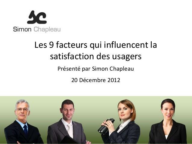 Les 9 facteurs qui influencent la    satisfaction des usagers      Présenté par Simon Chapleau          20 Décembre 2012