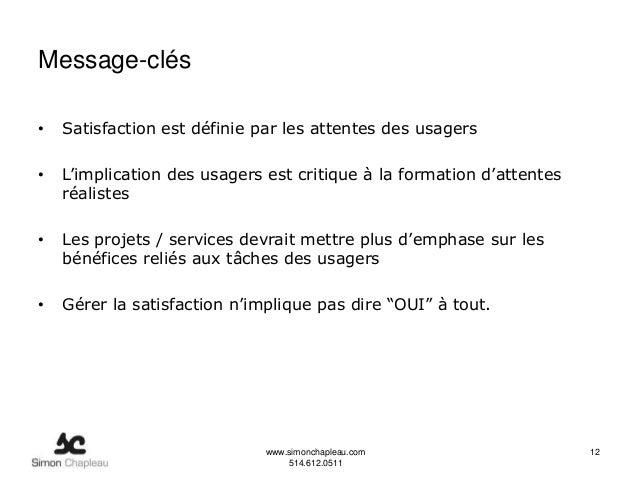Message-clés•   Satisfaction est définie par les attentes des usagers•   L'implication des usagers est critique à la forma...