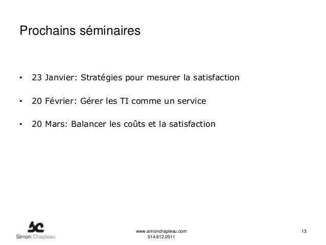 Prochains séminaires•   23 Janvier: Stratégies pour mesurer la satisfaction•   20 Février: Gérer les TI comme un service• ...