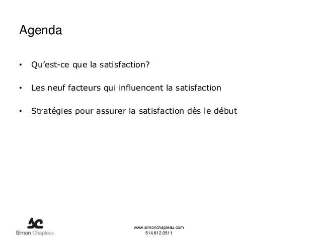 Agenda•   Qu'est-ce que la satisfaction?•   Les neuf facteurs qui influencent la satisfaction•   Stratégies pour assurer l...