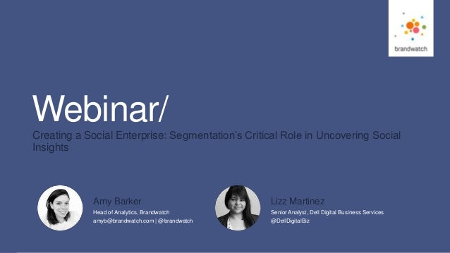 1 #brandwatchtips © 2016 Brandwatch.com Webinar/Creating a Social Enterprise: Segmentation's Critical Role in Uncovering S...