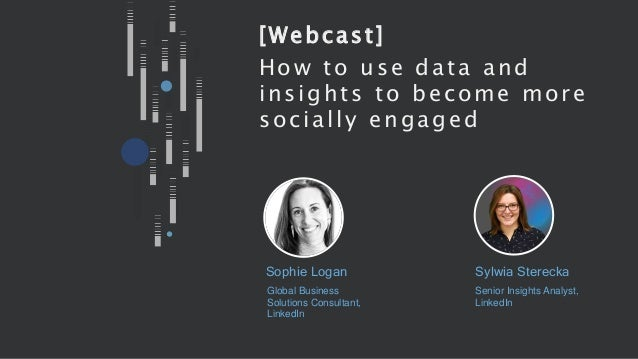 Sophie Logan [Webcast] How to use data and insights to become more socially engaged Sylwia Sterecka Global Business Soluti...