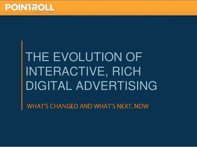 THE EVOLUTION OF INTERACTIVE, RICH DIGITAL ADVERTISING  1