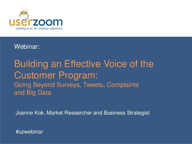www.userzoom.com Webinar: Building an Effective Voice of the Customer Program: Going Beyond Surveys, Tweets, Complaints an...