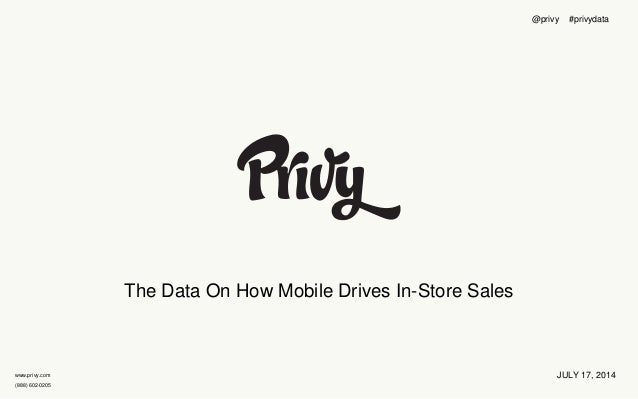 www.privy.com (888) 602-0205 The Data On How Mobile Drives In-Store Sales JULY 17, 2014 @privy #privydata