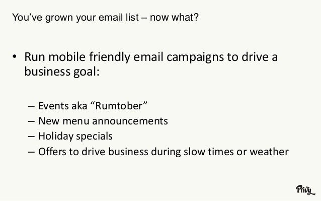 """You've grown your email list – now what?  • Run mobile friendly email campaigns to drive a  business goal:  – Events aka """"..."""