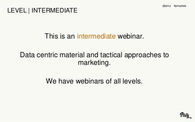 LEVEL | INTERMEDIATE  This is an intermediate webinar.  Data centric material and tactical approaches to  marketing.  We h...