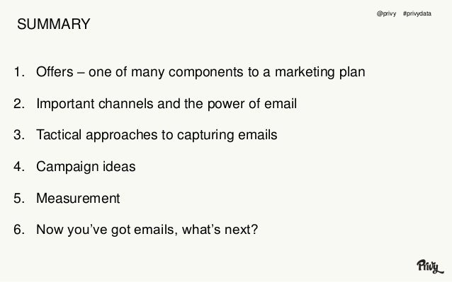SUMMARY  1. Offers – one of many components to a marketing plan  2. Important channels and the power of email  3. Tactical...