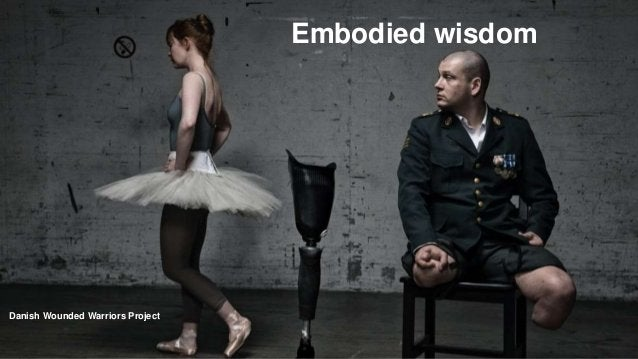 Embodied wisdom Embodied wisdom Danish Wounded Warriors Project