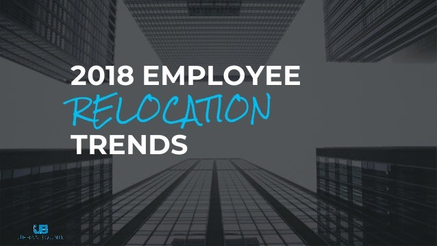 2018 EMPLOYEE TRENDS RELOCATION