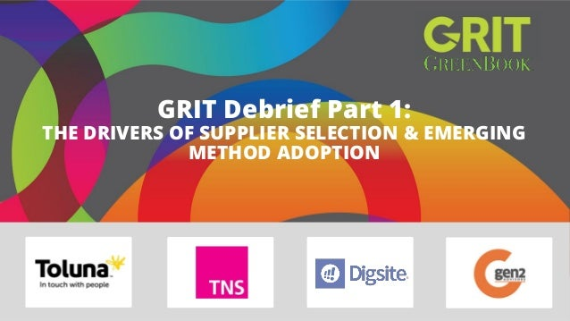 GRIT Debrief Part 1: THE DRIVERS OF SUPPLIER SELECTION & EMERGING METHOD ADOPTION