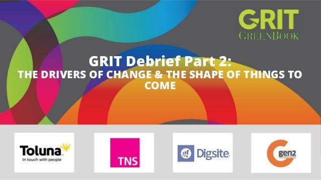 GRIT Debrief Part 2: THE DRIVERS OF CHANGE & THE SHAPE OF THINGS TO COME