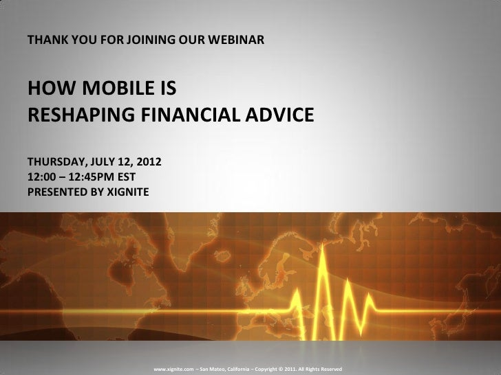 THANK YOU FOR JOINING OUR WEBINARHOW MOBILE ISRESHAPING FINANCIAL ADVICETHURSDAY, JULY 12, 201212:00 – 12:45PM ESTPRESENTE...